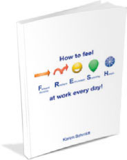 How to feel F.R.E.S.H. at work every day! by Karen Schmidt