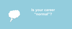 normal 300x123 - Why your career may be normal, but not in a good way